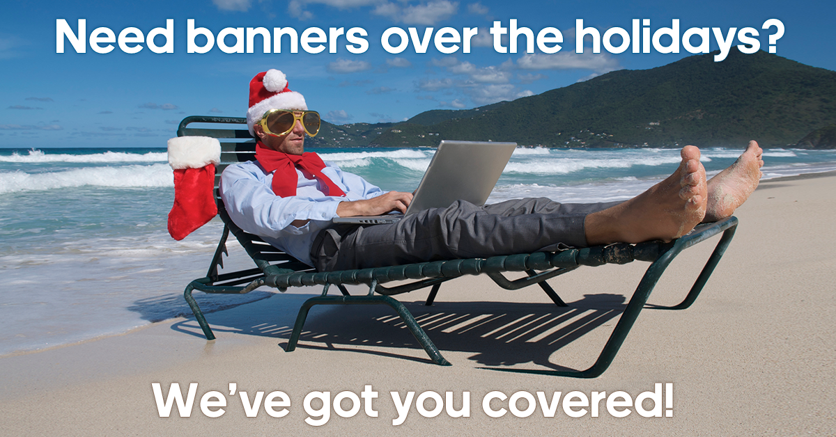 Need banners over the holidays?